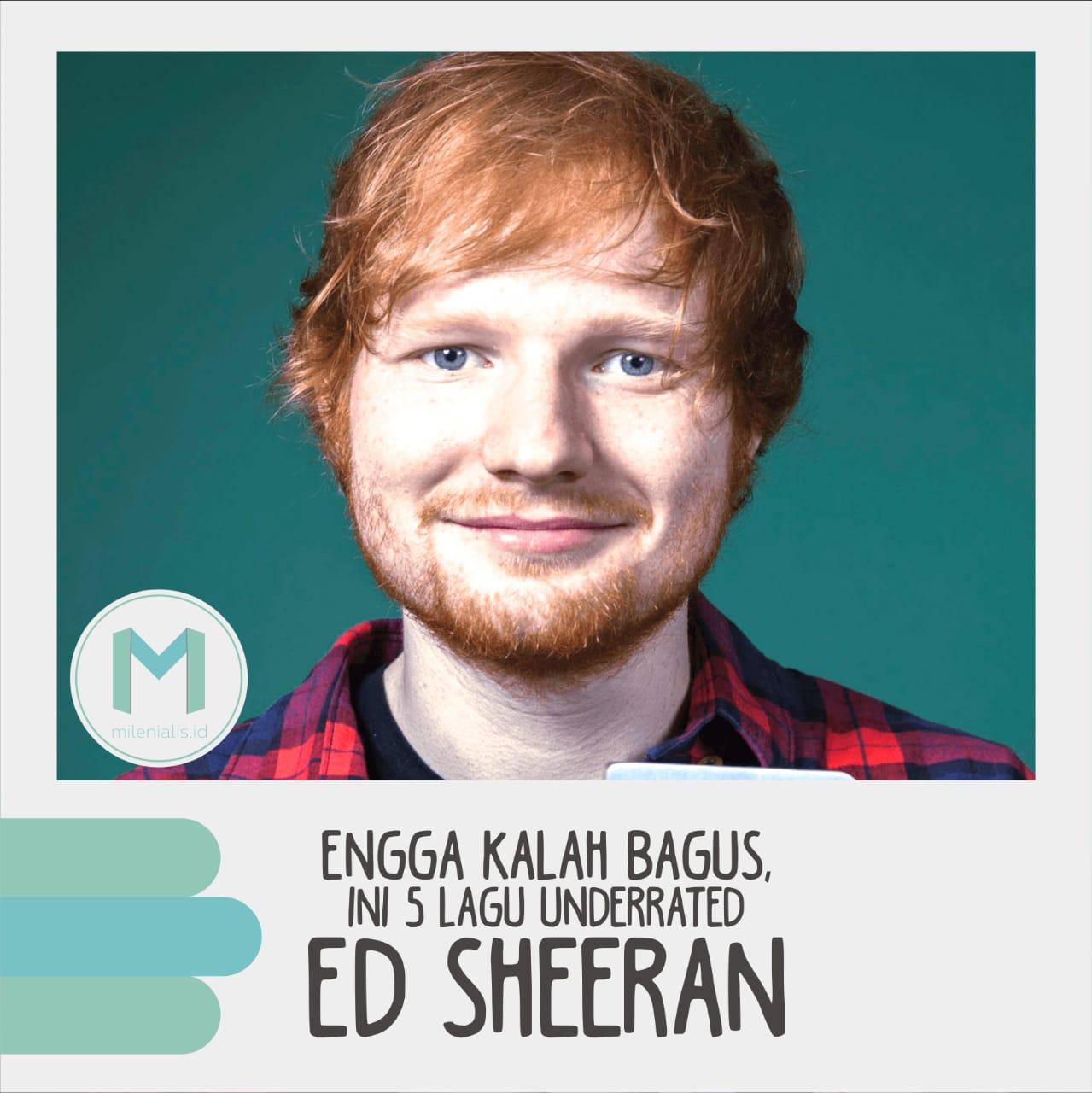Enggak Kalah Bagus, Ini 5 Lagu Underrated Ed Sheeran