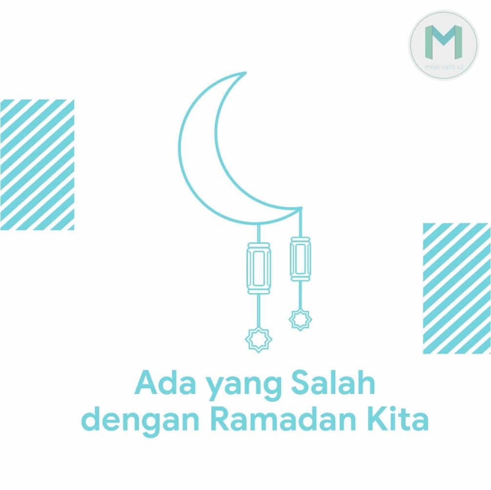 Ada yang Salah dengan Ramadan Kita