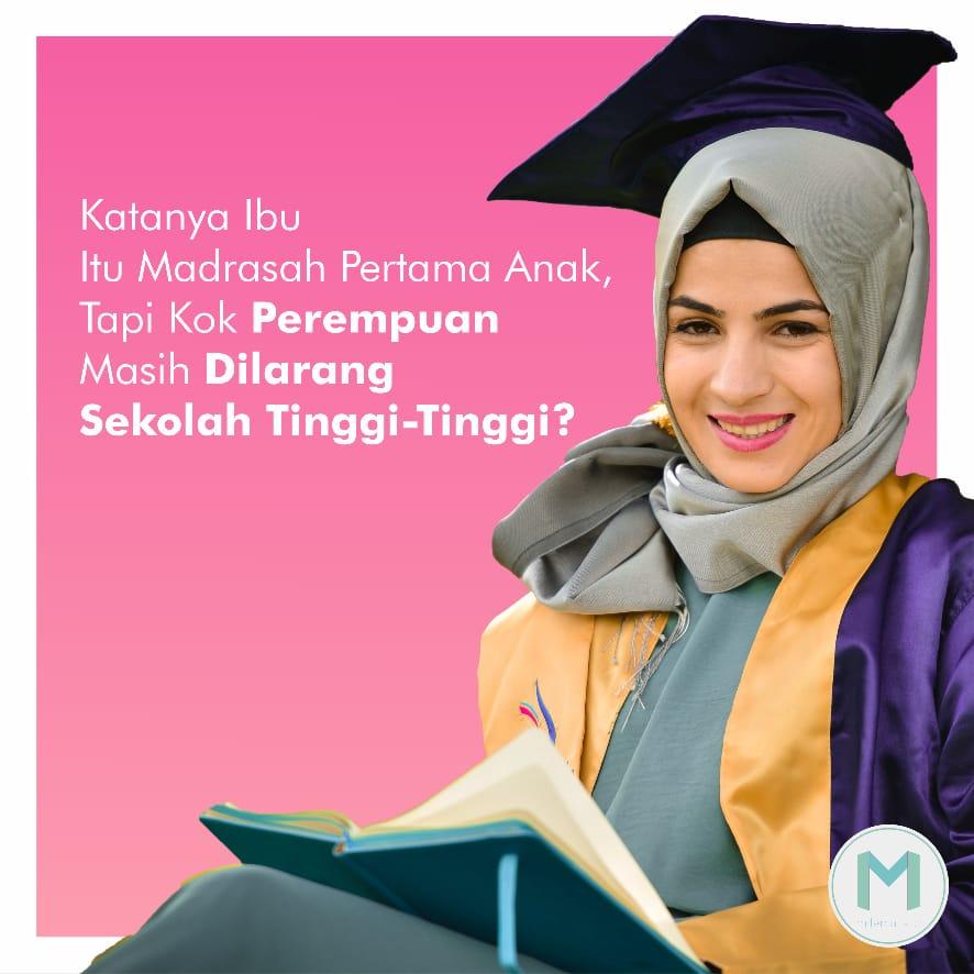 Katanya Ibu Itu Madrasah Pertama Anak, Tapi Kok Perempuan Masih Dilarang Sekolah Tinggi-tinggi?